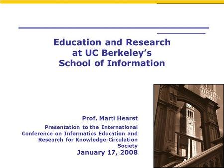 Prof. Marti Hearst Presentation to the International Conference on Informatics Education and Research for Knowledge-Circulation Society January 17, 2008.