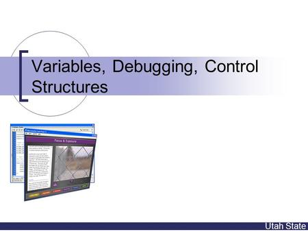Utah State Variables, Debugging, Control Structures.