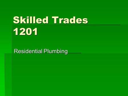 Skilled Trades 1201 Residential Plumbing. Residential Plumbing Components  A residential plumbing system is made up of THREE major subsystems.  Supply.
