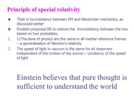 Principle of special relativity Their is inconsistency between EM and Newtonian mechanics, as discussed earlier Einstein proposed SR to restore the inconsistency.
