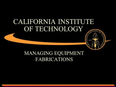 CALIFORNIA INSTITUTE OF TECHNOLOGY MANAGING EQUIPMENT FABRICATIONS.
