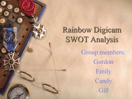 Rainbow Digicam SWOT Analysis Group members: Gordon Emily Candy Gill.