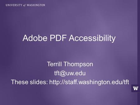 Terrill Thompson These slides:  Adobe PDF Accessibility.