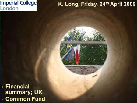  Financial summary; UK Common Fund K. Long, Friday, 24 th April 2009.