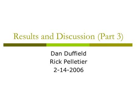 Results and Discussion (Part 3) Dan Duffield Rick Pelletier 2-14-2006.