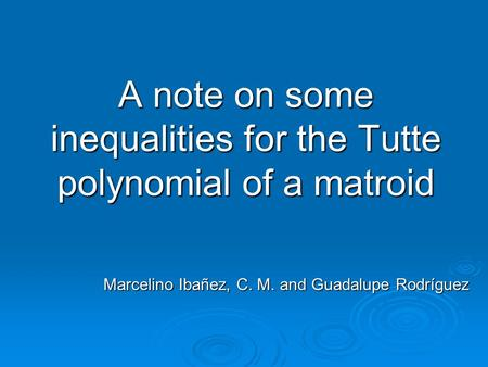 Marcelino Ibañez, C. M. and Guadalupe Rodríguez A note on some inequalities for the Tutte polynomial of a matroid.