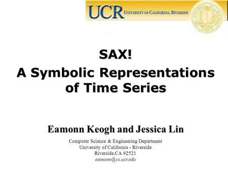 A Symbolic Representations of Time Series Eamonn Keogh and Jessica Lin