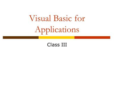 Visual Basic for Applications Class III. User Forms  We place controls on User Forms to get input from the user.  Common controls include text boxes,