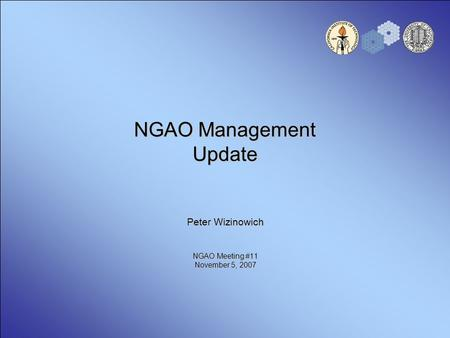 NGAO Management Update Peter Wizinowich NGAO Meeting #11 November 5, 2007.