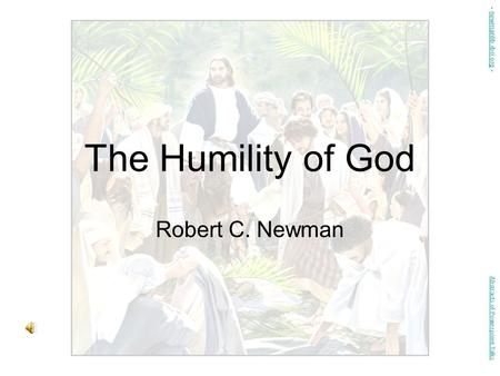 The Humility of God Robert C. Newman Abstracts of Powerpoint Talks - newmanlib.ibri.org -newmanlib.ibri.org.