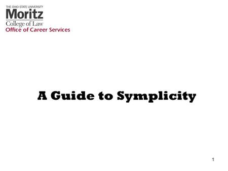 1 A Guide to Symplicity Office of Career Services.