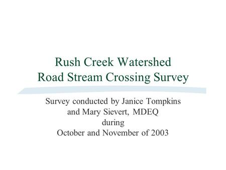 Rush Creek Watershed Road Stream Crossing Survey Survey conducted by Janice Tompkins and Mary Sievert, MDEQ during October and November of 2003.