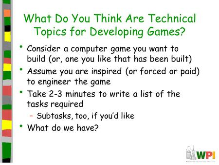 What Do You Think Are Technical Topics for Developing Games? Consider a computer game you want to build (or, one you like that has been built) Assume you.
