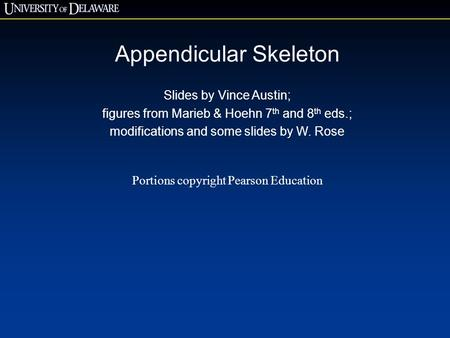 Appendicular Skeleton Slides by Vince Austin; figures from Marieb & Hoehn 7 th and 8 th eds.; modifications and some slides by W. Rose Portions copyright.