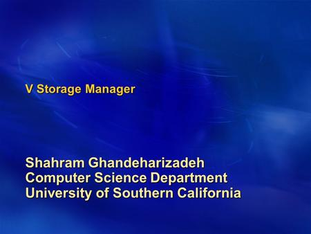 V Storage Manager Shahram Ghandeharizadeh Computer Science Department University of Southern California.
