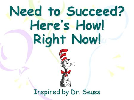Need to Succeed? Here's How! Right Now! Inspired by Dr. Seuss
