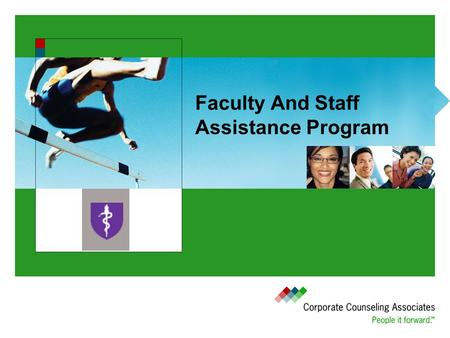 Faculty And Staff Assistance Program. Objectives Issues We All Face Resource: The Work/Life Program The Value Of CCA How The Work/Life Program Works.