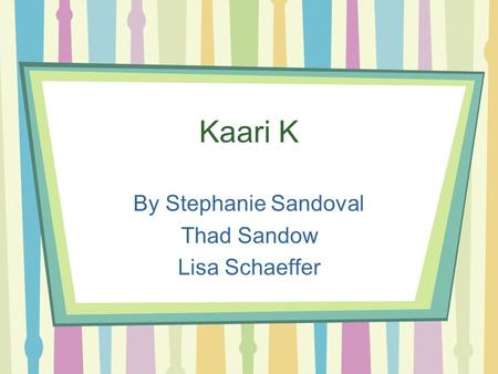 Kaari K By Stephanie Sandoval Thad Sandow Lisa Schaeffer.