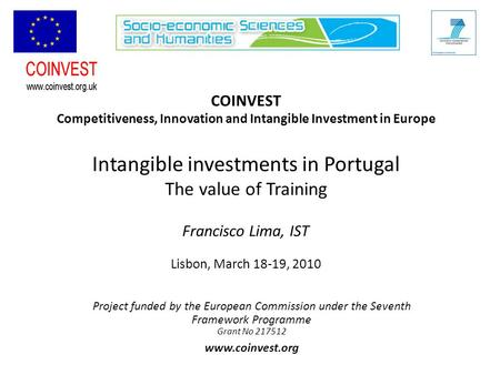 COINVEST Competitiveness, Innovation and Intangible Investment in Europe Intangible investments in Portugal The value of Training Francisco Lima, IST Lisbon,