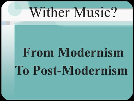 Wither Music? From Modernism To Post-Modernism.