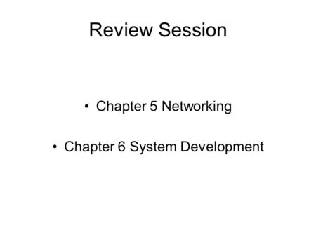 Review Session Chapter 5 Networking Chapter 6 System Development.