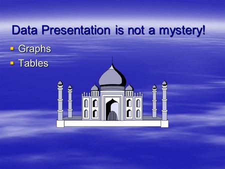 Data Presentation is not a mystery!