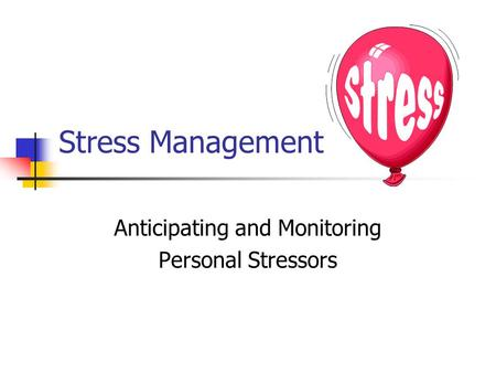 Stress Management Anticipating and Monitoring Personal Stressors.