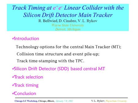Track Timing at e + e - Linear Collider with the Silicon Drift Detector Main Tracker R. Bellwied, D. Cinabro, V. L. Rykov Wayne State University Detroit,