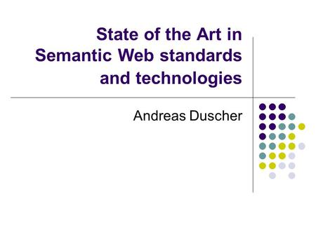 State of the Art in Semantic Web standards and technologies Andreas Duscher.