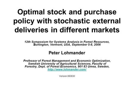 Optimal stock and purchase policy with stochastic external deliveries in different markets 12th Symposium for Systems Analysis in Forest Resources, Burlington,