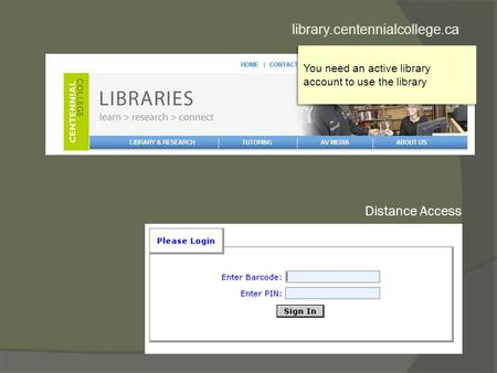 Library.centennialcollege.ca Distance Access You need an active library account to use the library.
