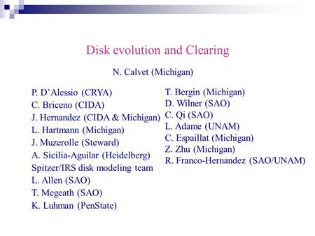 Disk evolution and Clearing P. D'Alessio (CRYA) C. Briceno (CIDA) J. Hernandez (CIDA & Michigan) L. Hartmann (Michigan) J. Muzerolle (Steward) A. Sicilia-Aguilar.