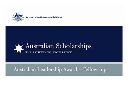 Australian Leadership Awards – Fellowships Overview Aim – to develop leadership, build partnerships and linkages in the Asia-Pacific region ALA Fellowships.