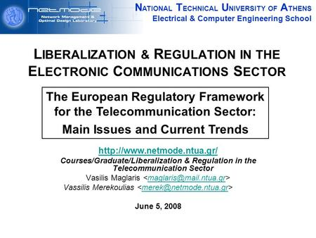 N ATIONAL T ECHNICAL U NIVERSITY OF A THENS Electrical & Computer Engineering School L IBERALIZATION & R EGULATION IN THE E LECTRONIC C OMMUNICATIONS S.
