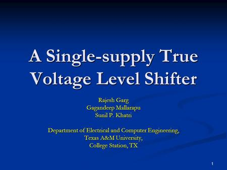 1 A Single-supply True Voltage Level Shifter Rajesh Garg Gagandeep Mallarapu Sunil P. Khatri Department of Electrical and Computer Engineering, Texas A&M.