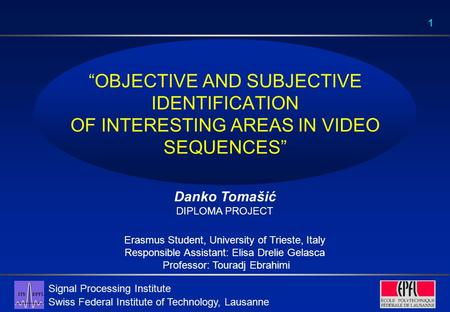 "Signal Processing Institute Swiss Federal Institute of Technology, Lausanne 1 ""OBJECTIVE AND SUBJECTIVE IDENTIFICATION OF INTERESTING AREAS IN VIDEO SEQUENCES"""