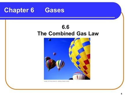 1 Chapter 6 Gases 6.6 The Combined Gas Law. 2 The combined gas law uses Boyle's Law, Charles' Law, and Gay-Lussac's Law (n is constant). P 1 V 1 =P 2.