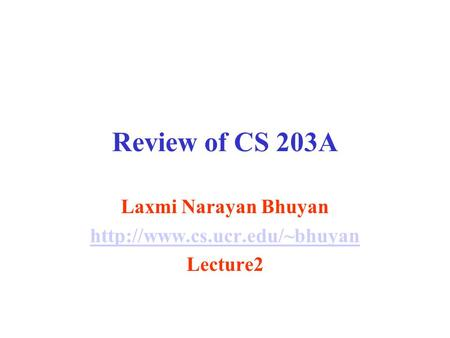 Review of CS 203A Laxmi Narayan Bhuyan  Lecture2.