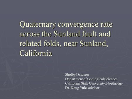 Quaternary convergence rate across the Sunland fault and related folds, near Sunland, California Shelby Dawson Department of Geological Sciences California.