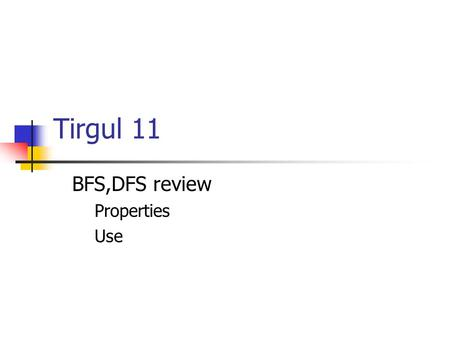Tirgul 11 BFS,DFS review Properties Use. Breadth-First-Search(BFS) The BFS algorithm executes a breadth search over the graph. The search starts at a.