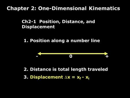 1. Position along a number line - 0 + 2. Distance is total length traveled 3. Displacement x = x f - x i Ch2-1 Position, Distance, and Displacement Chapter.