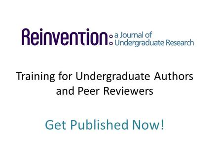 Training for Undergraduate Authors and Peer Reviewers Get Published Now!