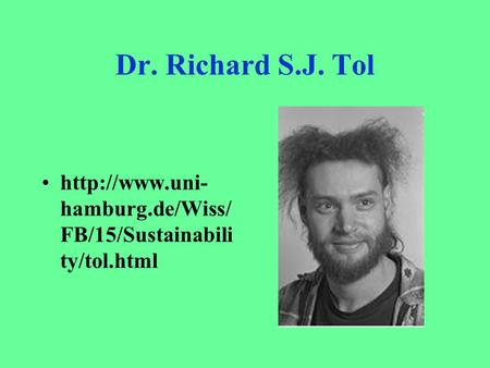 Dr. Richard S.J. Tol  hamburg.de/Wiss/ FB/15/Sustainabili ty/tol.html.