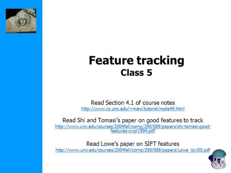 Feature tracking Class 5 Read Section 4.1 of course notes  Read Shi and Tomasi's paper on good features.