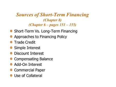 Sources of Short-Term Financing (Chapter 8) (Chapter 6 – pages 151 – 155) Short-Term Vs. Long-Term Financing Approaches to Financing Policy Trade Credit.