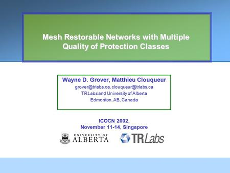 Mesh Restorable Networks with Multiple Quality of Protection Classes Wayne D. Grover, Matthieu Clouqueur  TRLabs and.