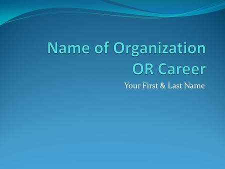 Name of Organization OR Career