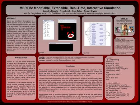 MERTIS: Modifiable, Extensible, Real-Time, Interactive Simulation Leandro Basallo ◦ Ryan Leigh ◦ Sam Talaie ◦ Regan Snyder with Dr. Sergiu Dascalu and.