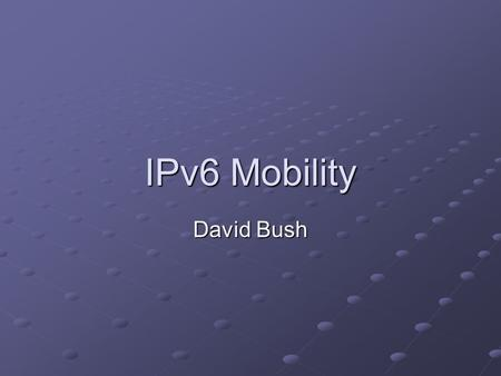IPv6 Mobility David Bush. Correspondent Node Operation DEF: Correspondent node is any node that is trying to communicate with a mobile node. This node.
