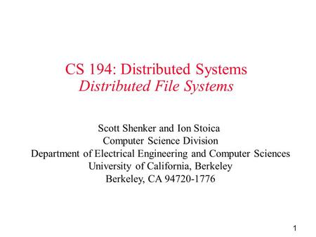 1 CS 194: Distributed Systems Distributed File Systems Scott Shenker and Ion Stoica Computer Science Division Department of Electrical Engineering and.